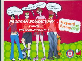 PROGRAM EDUKACYJNY   V EDYCJA ROK SZKOLNY 2010/2011