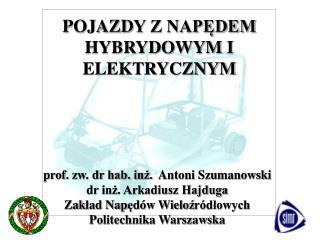 p rof.  zw. dr hab. inż.   Antoni Szumanowski dr inż. Arkadiusz Hajduga