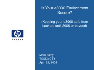Is Your e3000 Environment Secure? (Keeping your e3000 safe from hackers until 2006 or beyond)