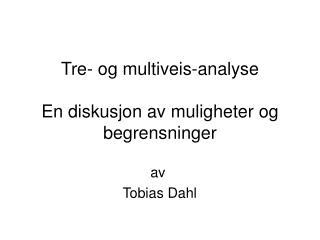 Tre- og multiveis-analyse En diskusjon av muligheter og begrensninger