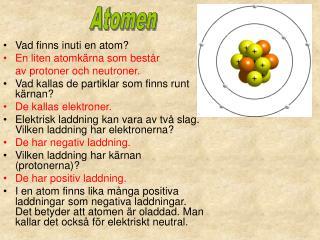 Vad finns inuti en atom? En liten atomkärna som består  av protoner och neutroner.