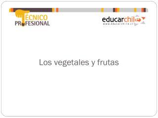 Los vegetales y frutas