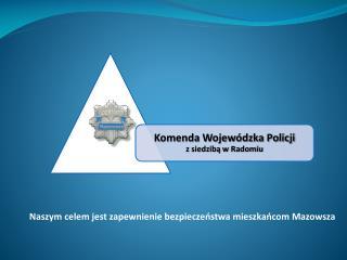 Naszym celem jest zapewnienie bezpieczeństwa mieszkańcom Mazowsza