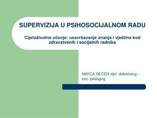 NIKICA SEČEN dipl. defektolog – soc. pedagog