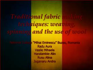 Traditional fabric making techniques: weaving, spinning and the use of wool