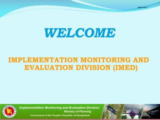 WELCOME  IMPLEMENTATION MONITORING AND EVALUATION DIVISION (IMED)