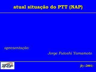 atual situação do PTT (NAP)
