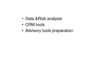 Data &Risk analysis CRM tools Advisory tools preparation
