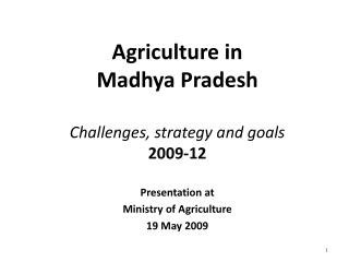 Agriculture in  Madhya Pradesh Challenges, strategy and goals 2009-12