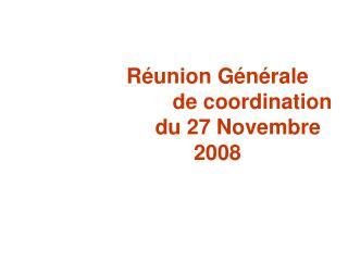 Réunion Générale         de coordination du 27 Novembre 2008