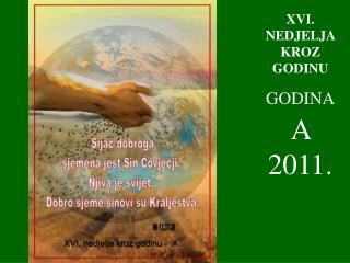 XVI . NEDJELJA KROZ GODINU GODINA A  2011.