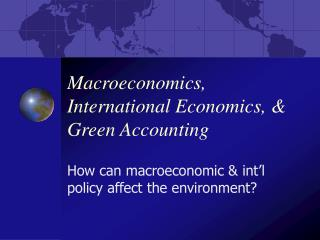 Macroeconomics, International Economics,  Green Accounting