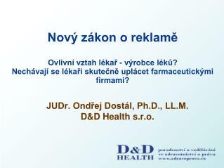 JUDr. Ondřej Dostál, Ph.D., LL.M. D&D Health s.r.o.