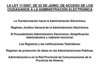 LA LEY 11/2007, DE 22 DE JUNIO, DE ACCESO DE LOS CIUDADANOS A LA ADMINISTRACIÓN ELECTRÓNICA