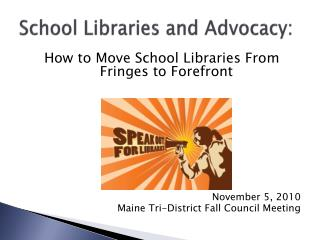 School Libraries and Advocacy: