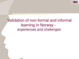 Validation of non-formal and informal learning in Norway -   experiences and challenges