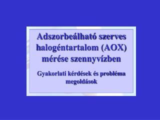 Adszorbeálható szerves  h alogéntartalom (AOX) mérése szennyvízben