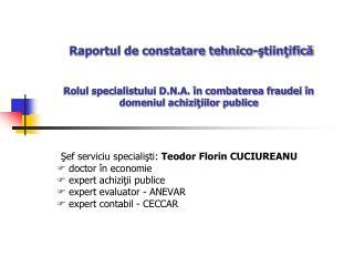 Şef serviciu specialişti:  Teodor Florin CUCIUREANU  doctor în economie  expert achiziţii publice