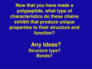 Now that you have made a polypeptide, what type of characteristics do these chains exhibit that produce unique propertie