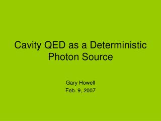 Cavity QED as a Deterministic Photon Source