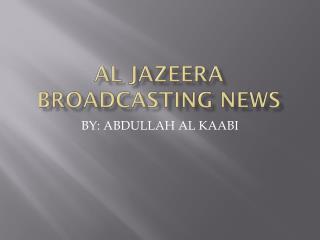 Al Jazeera Broadcasting news