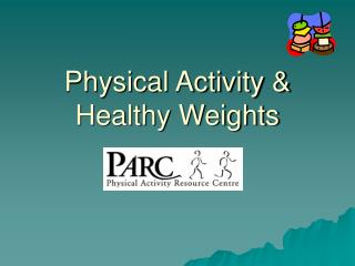 Physical Activity &  Healthy Weights