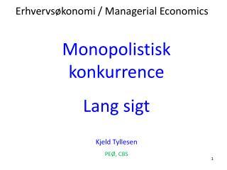 Monopolistisk konkurrence Lang sigt Kjeld Tyllesen PEØ, CBS