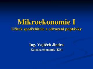 Mikroekonomie I Užitek spotřebitele a odvození poptávky