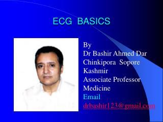 ECG BY DR BASHIR  ASSOCIATE PROF MEDICINE SOPORE KASHMIR