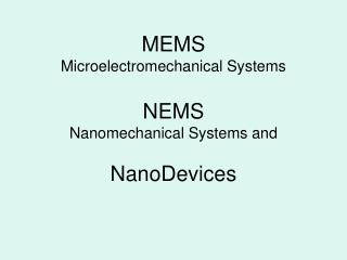 MEMS Microelectromechanical Systems NEMS Nanomechanical Systems and  NanoDevices