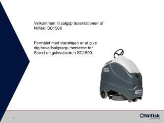 Velkommen til salgspræsentationen af  Nilfisk: SC1500 Formålet med træningen er at give
