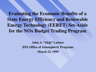 """John A. """"Skip"""" Laitner EPA Office of Atmospheric Programs March 23, 1999"""