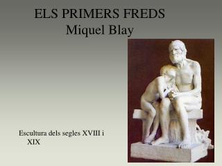 ELS PRIMERS FREDS Miquel Blay