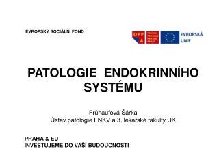 PATOLOGIE  ENDOKRINNÍHO  SYSTÉMU Frühaufová Šárka Ústav patologie FNKV a 3. lékařské fakulty UK