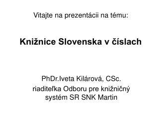 Vitajte na prezentácii na tému: Knižnice Slovenska v číslach