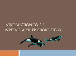Introduction to 3.1  Writing A killer Short Story