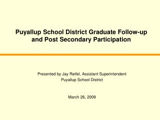 Puyallup School District Graduate Follow-up and Post Secondary Participation
