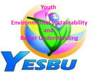 Youth  For  Environmental sustainability and  Better Understanding