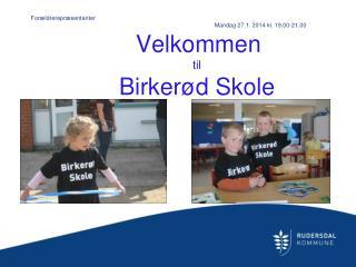 Velkommen  t il Birker�d Skole