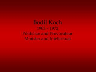 Bodil Koch 1903 – 1972 Politician and Provocateur Minister and Intellectual