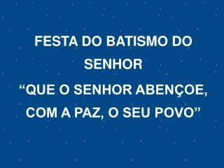 """FESTA DO BATISMO DO SENHOR """"QUE O SENHOR ABENÇOE, COM A PAZ, O SEU POVO"""""""