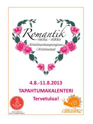 4.8.-11.8.2013 TAPAHTUMAKALENTERI Tervetuloa !