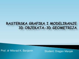RASTERSKA GRAFIKA I MODELIRANJE 3D OBJEKATA-3D GEOMETRIJA