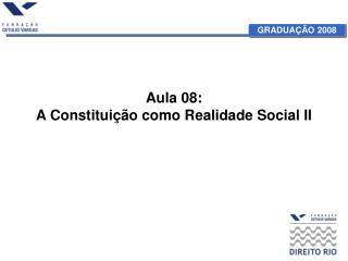 Aula 08: A Constituição como Realidade Social II