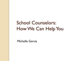 School Counselors:  How We Can Help You