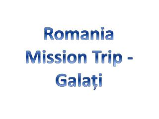 Romania  Mission Trip - Galati