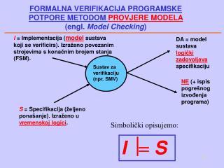 S  = Specifi kacija  ( željeno ponašanje ) . Izraženo u  vremenskoj logici .