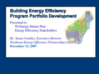 Building Energy Efficiency Program Portfolio Development Presented to: NJ Energy Master Plan