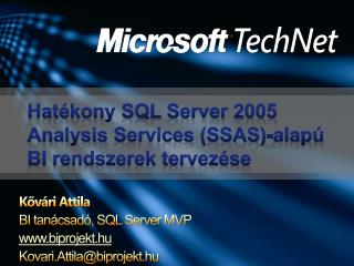 K?v�ri Attila BI  tan�csad�, SQL Server MVP biprojekt.hu Kovari.Attila @ biprojekt.hu