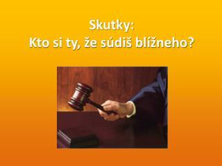 Skutky:  Kto si ty, že súdiš blížneho?